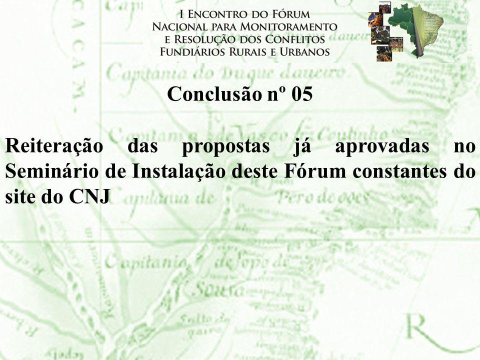 Conclusão nº 05 Reiteração das propostas já aprovadas no Seminário de Instalação deste Fórum constantes do site do CNJ