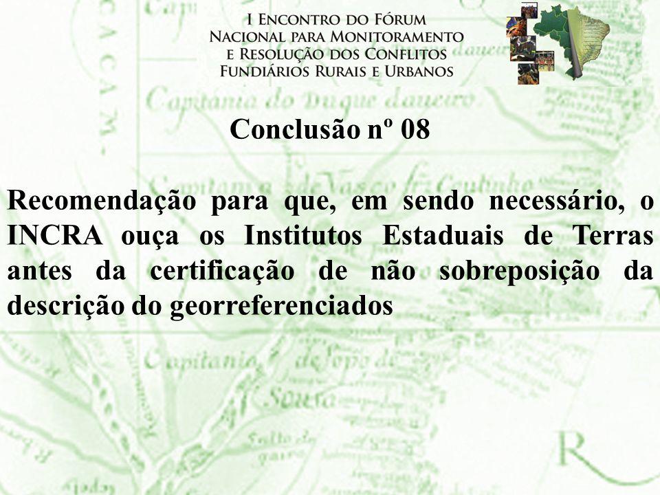 Conclusão nº 08 Recomendação para que, em sendo necessário, o INCRA ouça os Institutos Estaduais de Terras antes da certificação de não sobreposição d