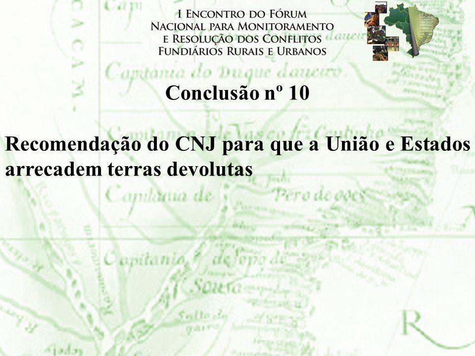 Conclusão nº 10 Recomendação do CNJ para que a União e Estados arrecadem terras devolutas