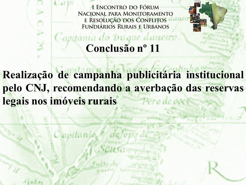 Conclusão nº 11 Realização de campanha publicitária institucional pelo CNJ, recomendando a averbação das reservas legais nos imóveis rurais