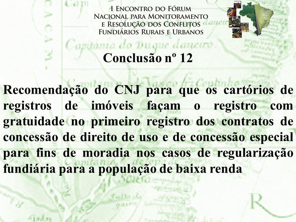 Conclusão nº 12 Recomendação do CNJ para que os cartórios de registros de imóveis façam o registro com gratuidade no primeiro registro dos contratos d