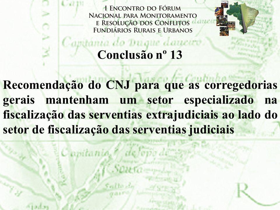 Conclusão nº 13 Recomendação do CNJ para que as corregedorias gerais mantenham um setor especializado na fiscalização das serventias extrajudiciais ao