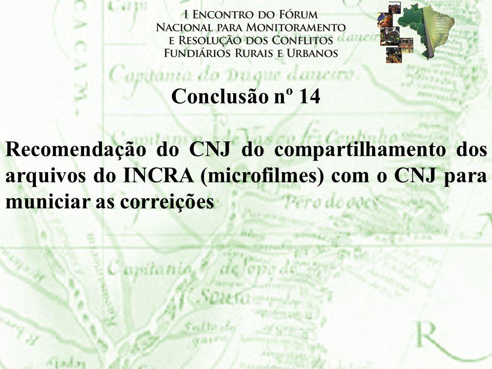 Conclusão nº 14 Recomendação do CNJ do compartilhamento dos arquivos do INCRA (microfilmes) com o CNJ para municiar as correições