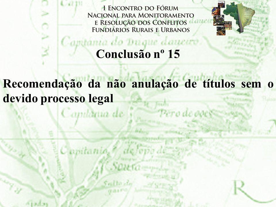 Conclusão nº 15 Recomendação da não anulação de títulos sem o devido processo legal