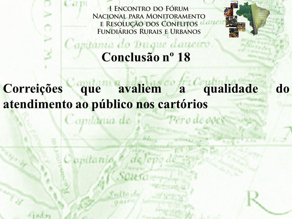 Conclusão nº 18 Correições que avaliem a qualidade do atendimento ao público nos cartórios