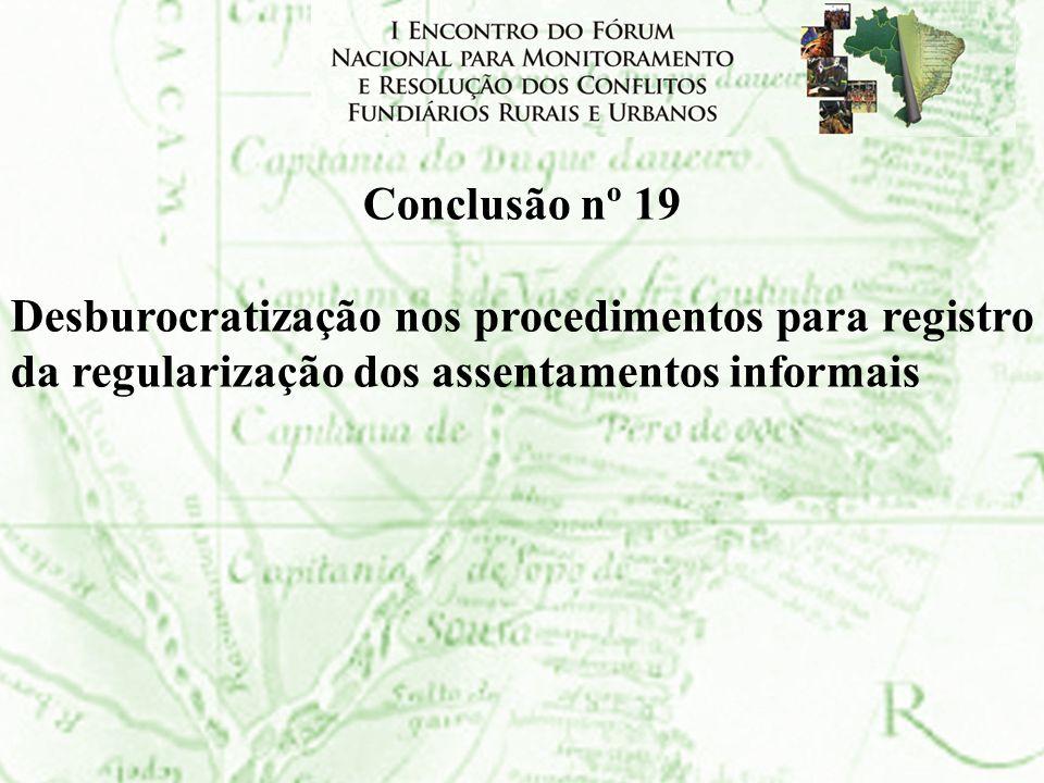 Conclusão nº 19 Desburocratização nos procedimentos para registro da regularização dos assentamentos informais