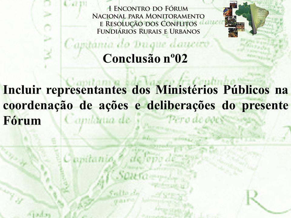 Conclusão nº02 Incluir representantes dos Ministérios Públicos na coordenação de ações e deliberações do presente Fórum