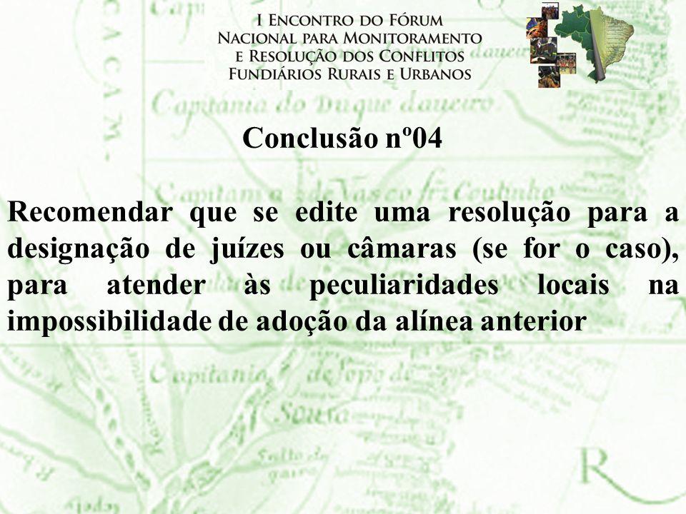 Conclusão nº04 Recomendar que se edite uma resolução para a designação de juízes ou câmaras (se for o caso), para atender às peculiaridades locais na