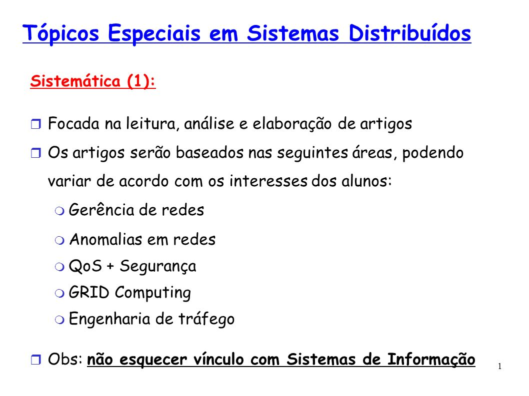 1 Tópicos Especiais em Sistemas Distribuídos Sistemática (1): Focada na leitura, análise e elaboração de artigos Os artigos serão baseados nas seguint