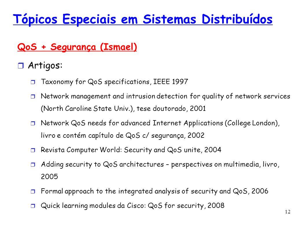 12 Tópicos Especiais em Sistemas Distribuídos QoS + Segurança (Ismael) Artigos: Taxonomy for QoS specifications, IEEE 1997 Network management and intr