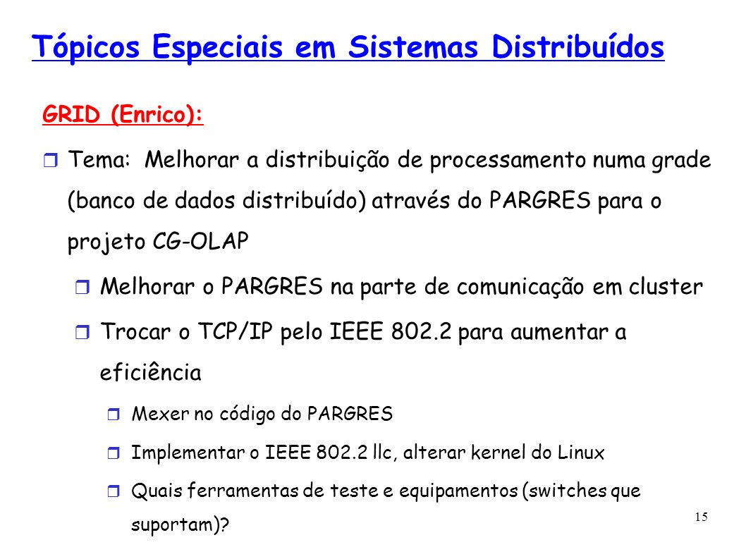 15 Tópicos Especiais em Sistemas Distribuídos GRID (Enrico): Tema: Melhorar a distribuição de processamento numa grade (banco de dados distribuído) at