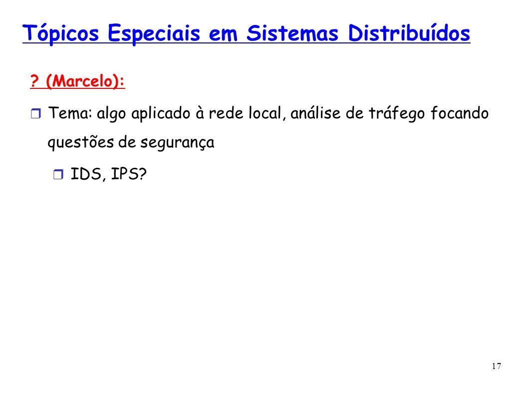 17 Tópicos Especiais em Sistemas Distribuídos ? (Marcelo): Tema: algo aplicado à rede local, análise de tráfego focando questões de segurança IDS, IPS