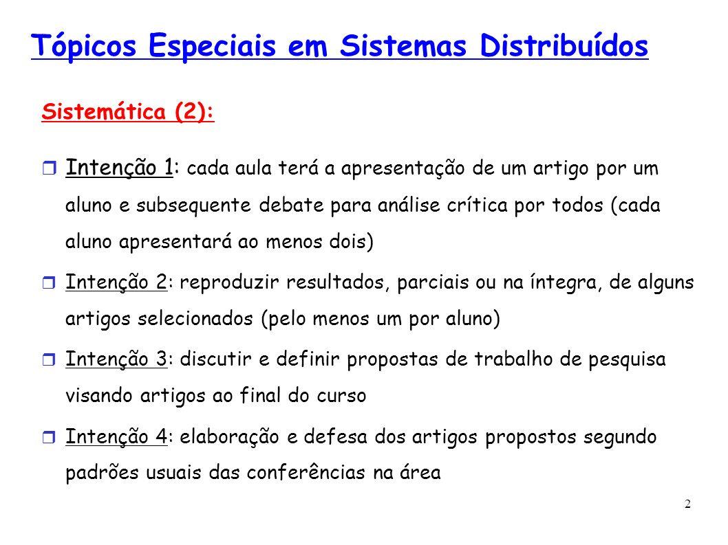 2 Tópicos Especiais em Sistemas Distribuídos Sistemática (2): Intenção 1: cada aula terá a apresentação de um artigo por um aluno e subsequente debate