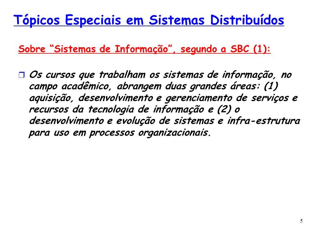5 Tópicos Especiais em Sistemas Distribuídos Sobre Sistemas de Informação, segundo a SBC (1): Os cursos que trabalham os sistemas de informação, no ca