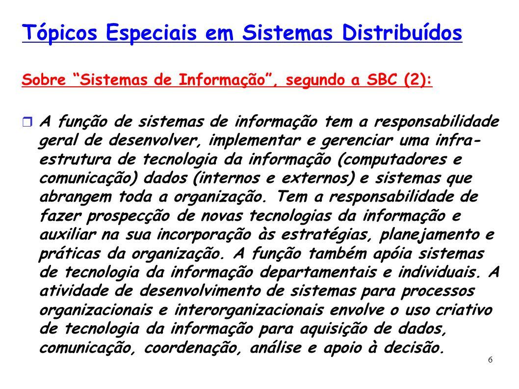 6 Tópicos Especiais em Sistemas Distribuídos Sobre Sistemas de Informação, segundo a SBC (2): A função de sistemas de informação tem a responsabilidad