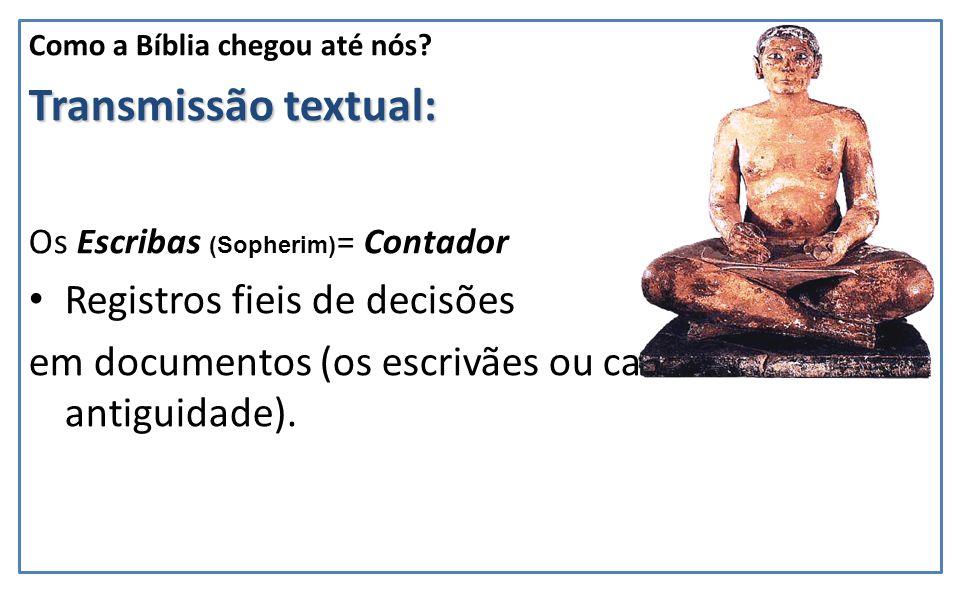 Transmissão textual: Os Escribas (Sopherim) = Contador Registros fieis de decisões em documentos (os escrivães ou cartorários da antiguidade).