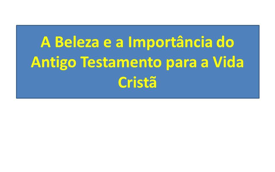A Beleza e a Importância do Antigo Testamento para a Vida Cristã