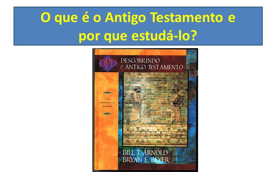 O que é o Antigo Testamento e por que estudá-lo?