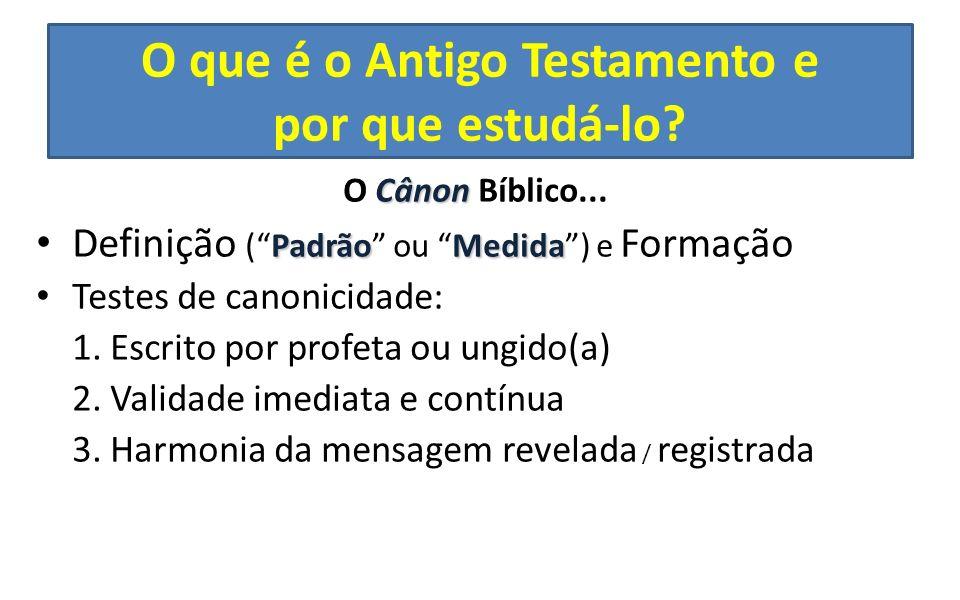 Cânon O Cânon Bíblico... PadrãoMedida Definição (Padrão ou Medida) e Formação Testes de canonicidade: 1. Escrito por profeta ou ungido(a) 2. Validade