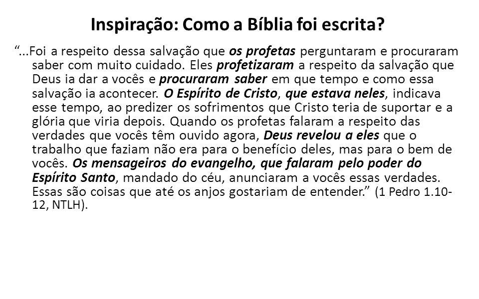Inspiração: Como a Bíblia foi escrita?...Foi a respeito dessa salvação que os profetas perguntaram e procuraram saber com muito cuidado. Eles profetiz