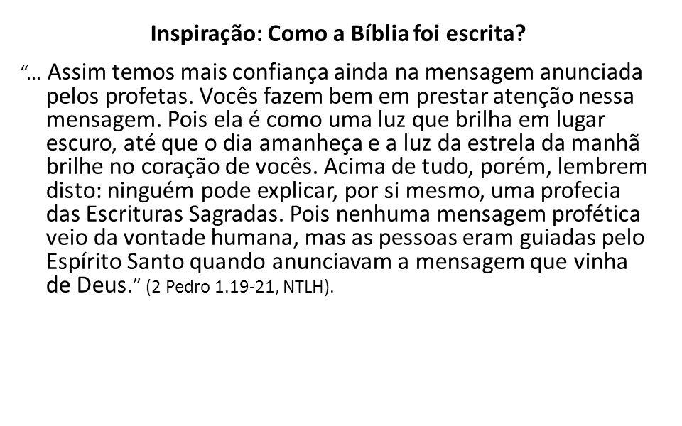 Inspiração: Como a Bíblia foi escrita?... Assim temos mais confiança ainda na mensagem anunciada pelos profetas. Vocês fazem bem em prestar atenção ne