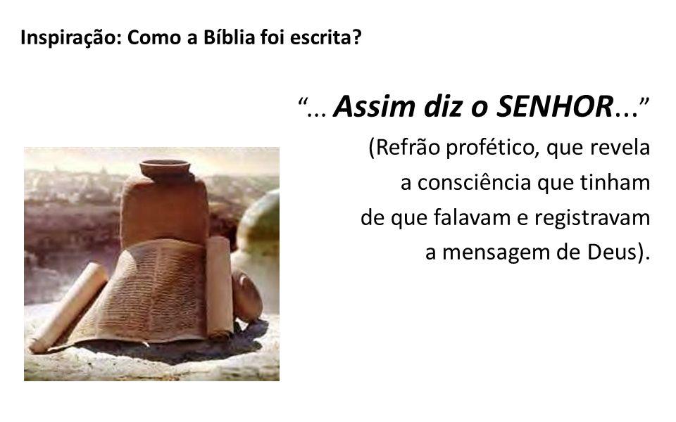 Inspiração: Como a Bíblia foi escrita?... Assim diz o SENHOR... (Refrão profético, que revela a consciência que tinham de que falavam e registravam a