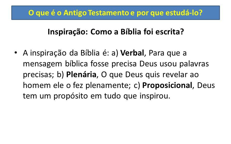 O que é o Antigo Testamento e por que estudá-lo? Inspiração: Como a Bíblia foi escrita? A inspiração da Bíblia é: a) Verbal, Para que a mensagem bíbli