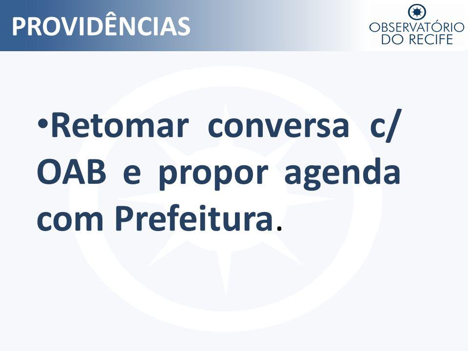 PROVIDÊNCIAS Retomar conversa c/ OAB e propor agenda com Prefeitura.