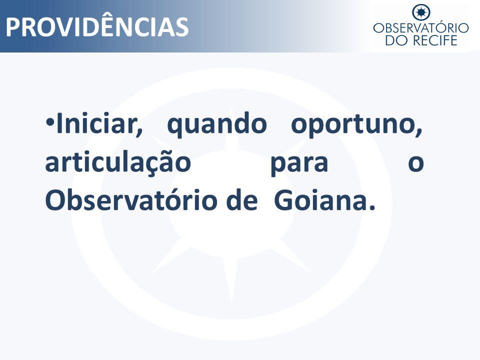 PROVIDÊNCIAS Iniciar, quando oportuno, articulação para o Observatório de Goiana.