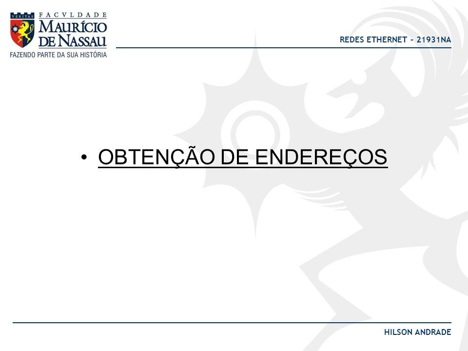 REDES ETHERNET – 21931NA HILSON ANDRADE OBTENÇÃO DE ENDEREÇOS