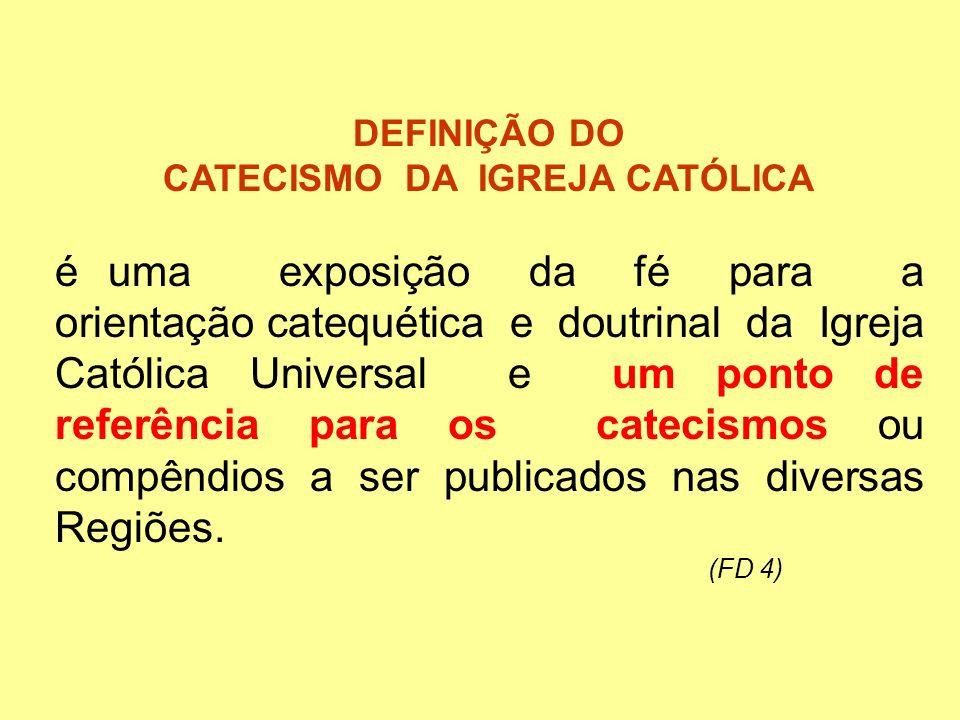 DEFINIÇÃO DO CATECISMO DA IGREJA CATÓLICA é uma exposição da fé para a orientação catequética e doutrinal da Igreja Católica Universal e um ponto de r