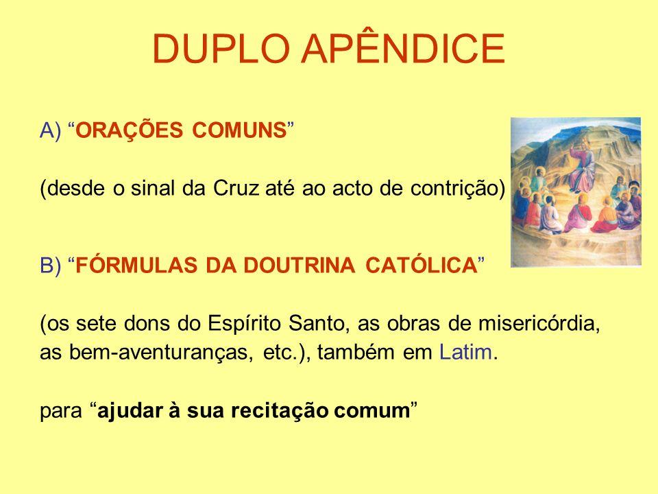 DUPLO APÊNDICE A) ORAÇÕES COMUNS (desde o sinal da Cruz até ao acto de contrição) B) FÓRMULAS DA DOUTRINA CATÓLICA (os sete dons do Espírito Santo, as