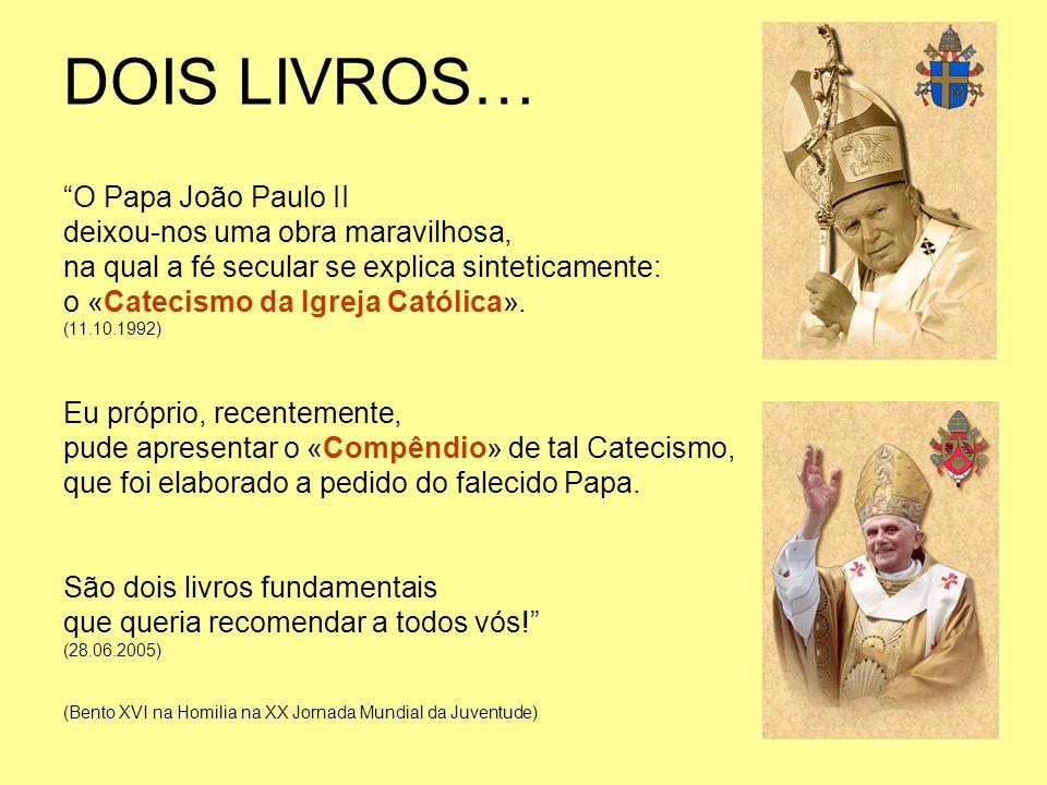 DOIS LIVROS… O Papa João Paulo II deixou-nos uma obra maravilhosa, na qual a fé secular se explica sinteticamente: o «Catecismo da Igreja Católica». (