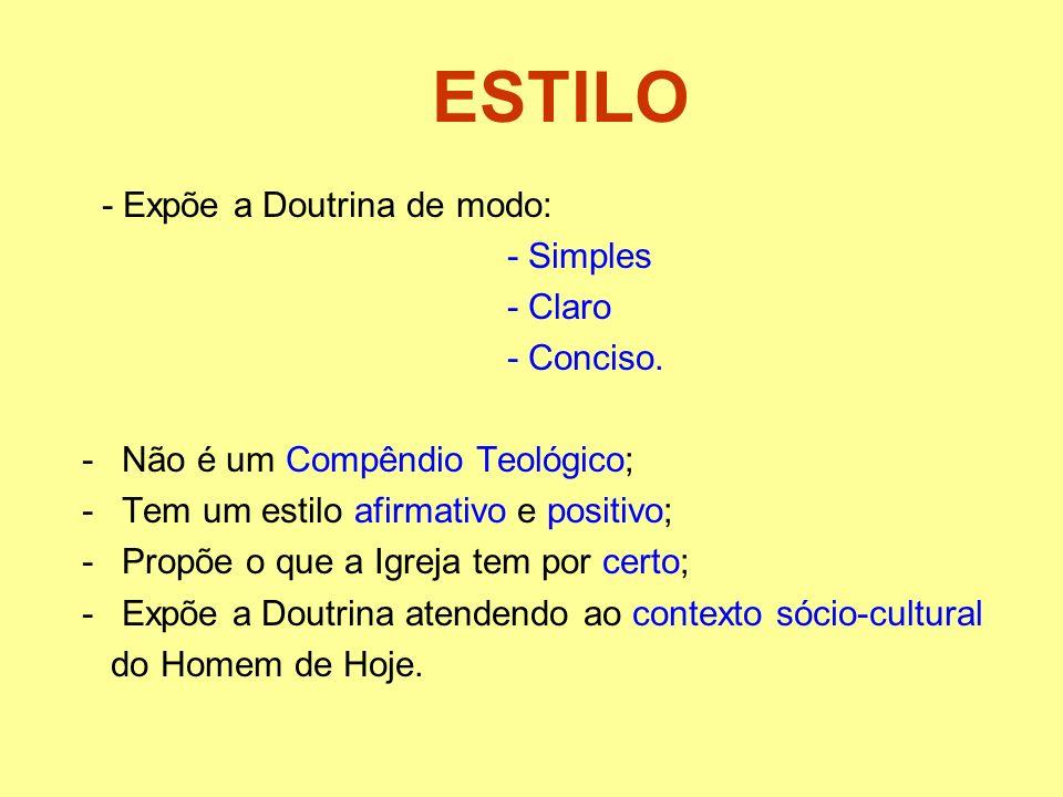 ESTILO - Expõe a Doutrina de modo: - Simples - Claro - Conciso. -Não é um Compêndio Teológico; -Tem um estilo afirmativo e positivo; -Propõe o que a I