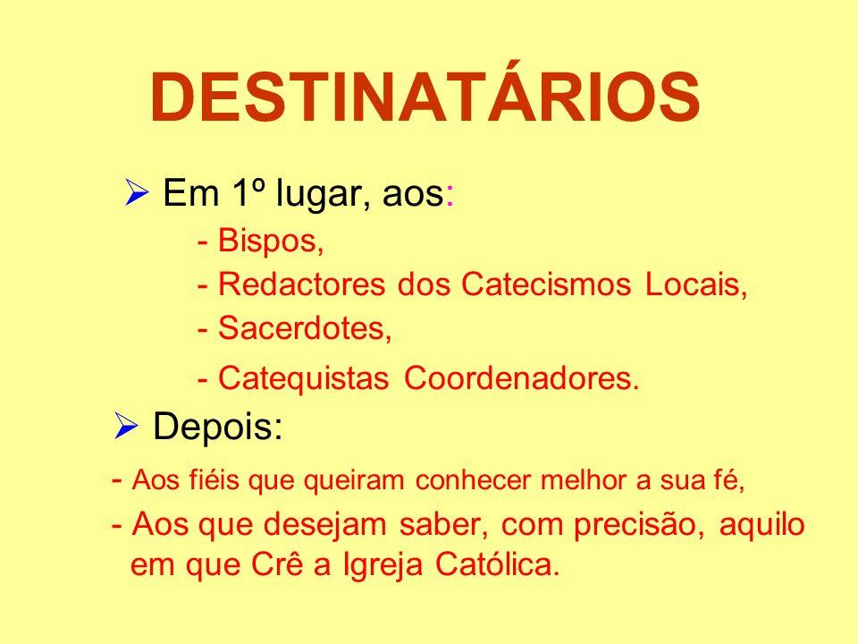 DESTINATÁRIOS Em 1º lugar, aos: - Bispos, - Redactores dos Catecismos Locais, - Sacerdotes, - Catequistas Coordenadores. Depois: - Aos fiéis que queir