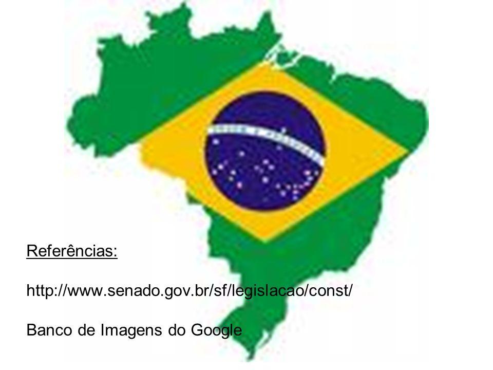 Referências: http://www.senado.gov.br/sf/legislacao/const/ Banco de Imagens do Google