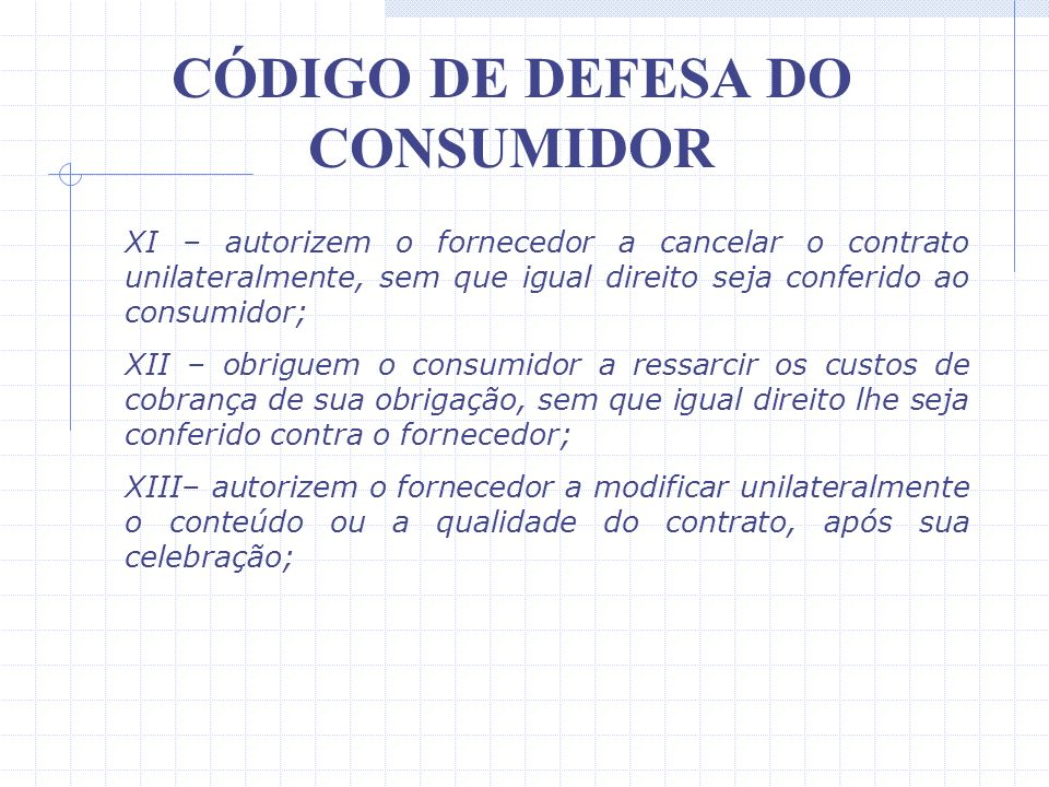 CÓDIGO DE DEFESA DO CONSUMIDOR VI – estabeleçam inversão do ônus da prova em prejuízo do consumidor; VII – determinem a utilização compulsória de arbi