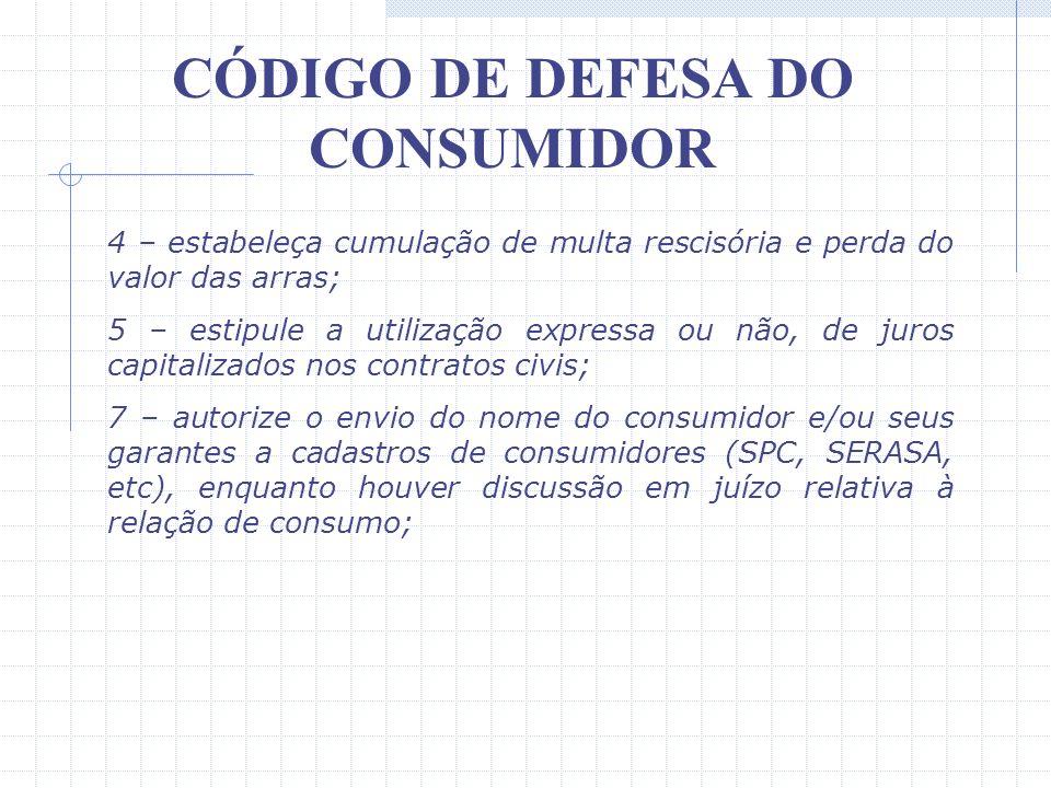 CÓDIGO DE DEFESA DO CONSUMIDOR Dentre as referidas hipóteses vale destacar as seguintes: 2 – estabeleça restrições ao direito do consumidor de questio