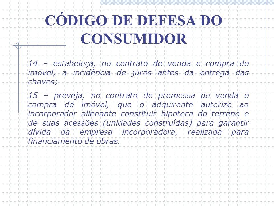 CÓDIGO DE DEFESA DO CONSUMIDOR 4 – estabeleça cumulação de multa rescisória e perda do valor das arras; 5 – estipule a utilização expressa ou não, de