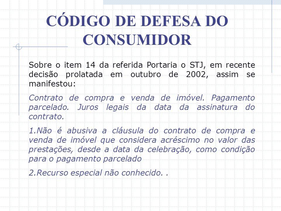 CÓDIGO DE DEFESA DO CONSUMIDOR 14 – estabeleça, no contrato de venda e compra de imóvel, a incidência de juros antes da entrega das chaves; 15 – preve