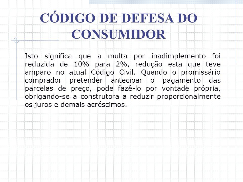CÓDIGO DE DEFESA DO CONSUMIDOR IV – número e periodicidade das prestações; V – soma total a pagar, com e sem financiamento. § 1º - As multas de mora d