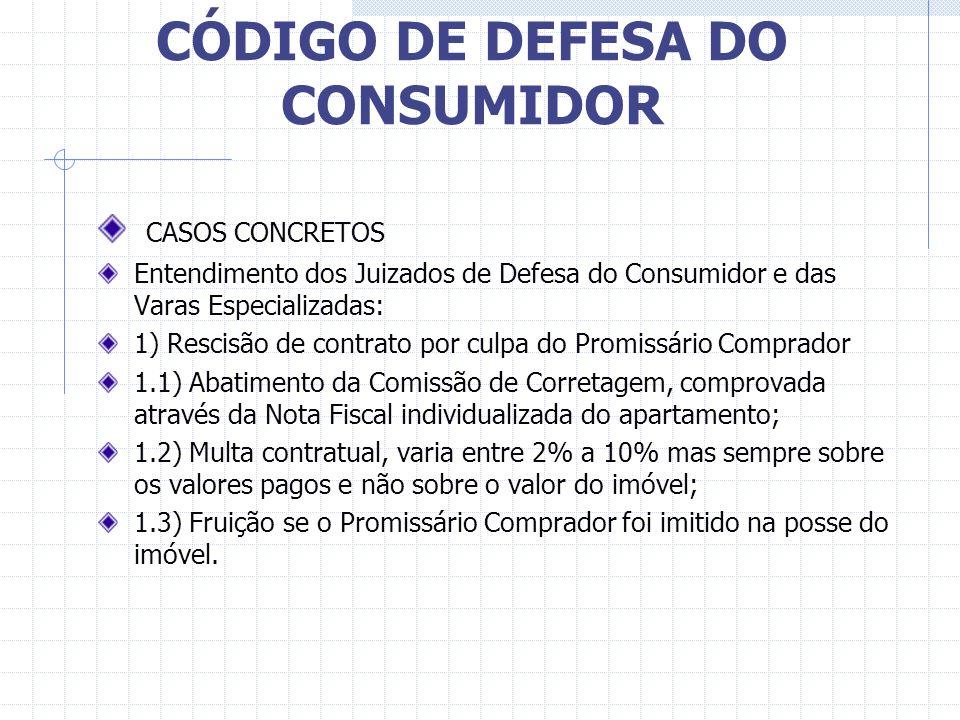 CÓDIGO DE DEFESA DO CONSUMIDOR Finalmente, uma das disposições mais polêmicas do CDC, que vem inclusive acarretando graves prejuízos para as construto