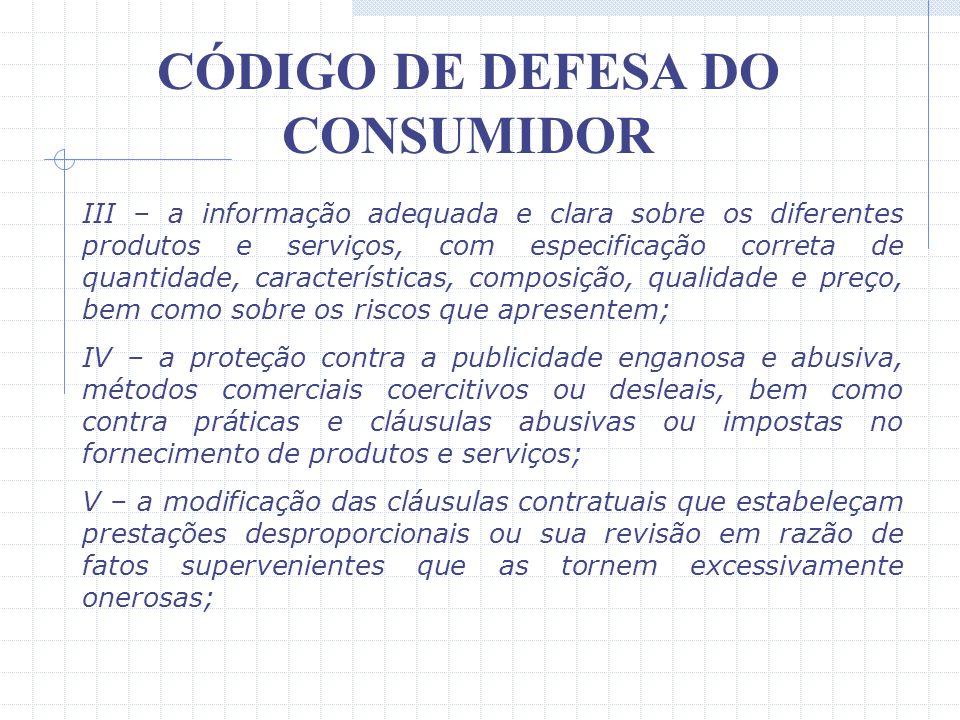 CÓDIGO DE DEFESA DO CONSUMIDOR Por seu turno, o art. 6º prevê os direitos básicos do consumidor, quais sejam: Art. 6º - São direitos básicos do consum
