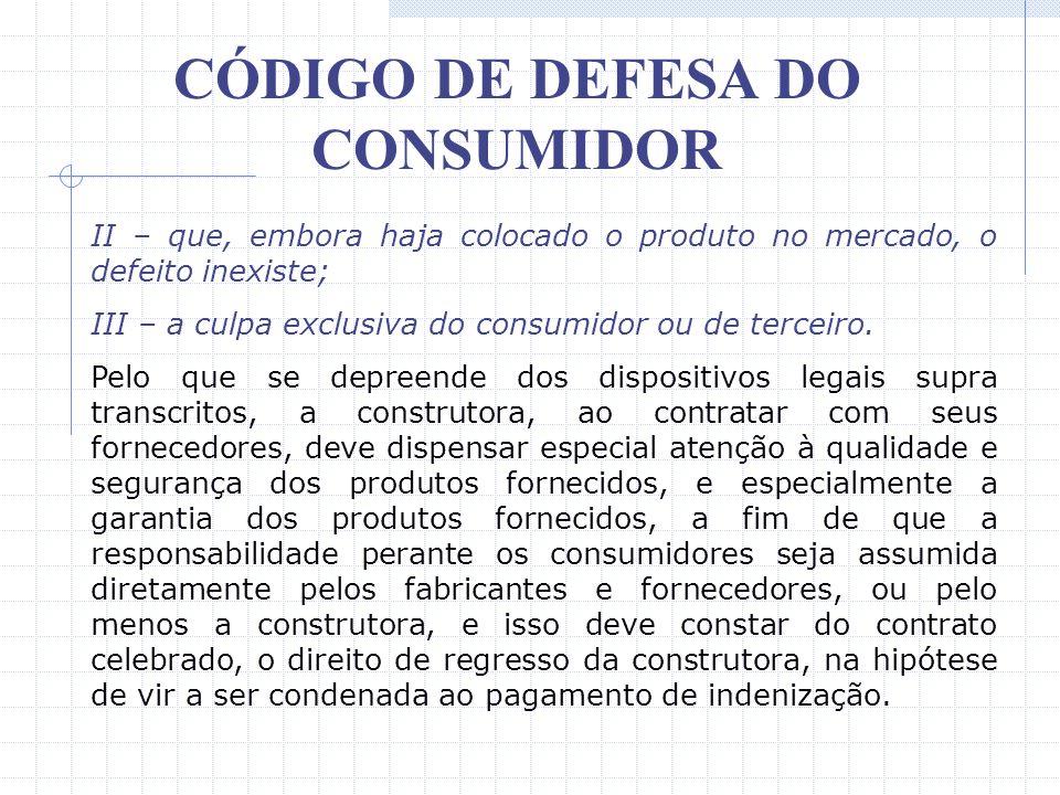CÓDIGO DE DEFESA DO CONSUMIDOR Art. 12 – O fabricante, o produtor, o construtor, nacional ou estrangeiro, e o importador respondem, independentemente