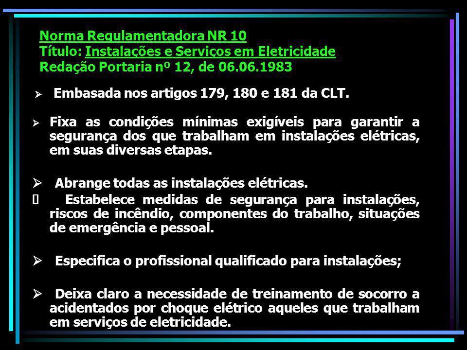 Norma Regulamentadora NR 10 Título: Instalações e Serviços em Eletricidade Redação Portaria nº 12, de 06.06.1983 Embasada nos artigos 179, 180 e 181 da CLT.