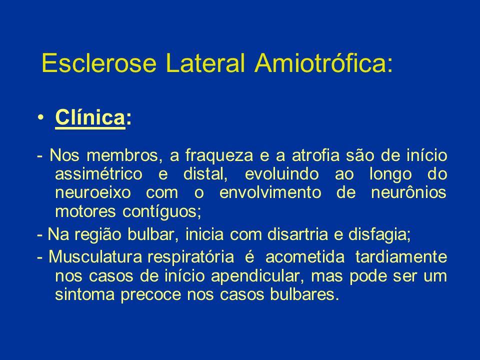 Esclerose Lateral Amiotrófica: Clínica: - Nos membros, a fraqueza e a atrofia são de início assimétrico e distal, evoluindo ao longo do neuroeixo com