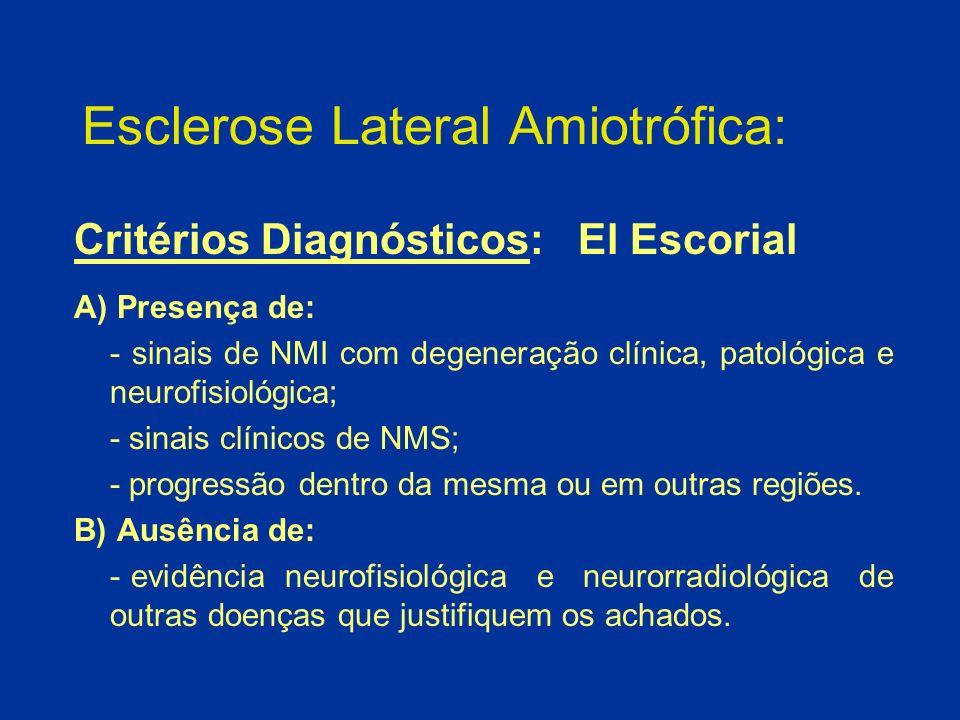 Esclerose Lateral Amiotrófica: Critérios Diagnósticos: El Escorial A) Presença de: - sinais de NMI com degeneração clínica, patológica e neurofisiológ