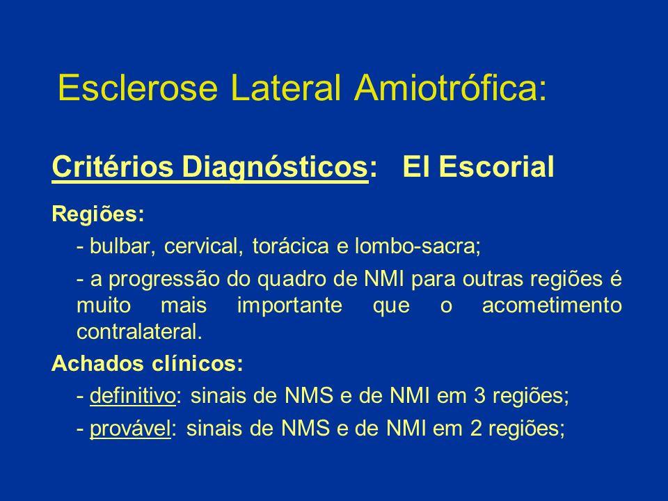 Esclerose Lateral Amiotrófica: Critérios Diagnósticos: El Escorial Regiões: - bulbar, cervical, torácica e lombo-sacra; - a progressão do quadro de NM