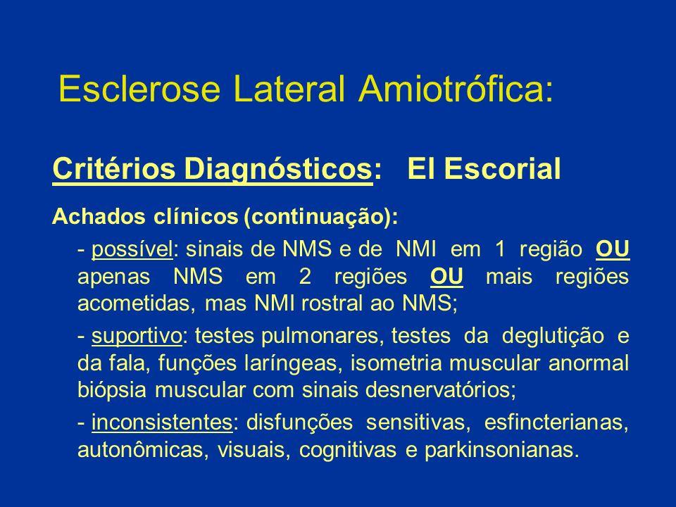 Esclerose Lateral Amiotrófica: Critérios Diagnósticos: El Escorial Achados clínicos (continuação): - possível: sinais de NMS e de NMI em 1 região OU a