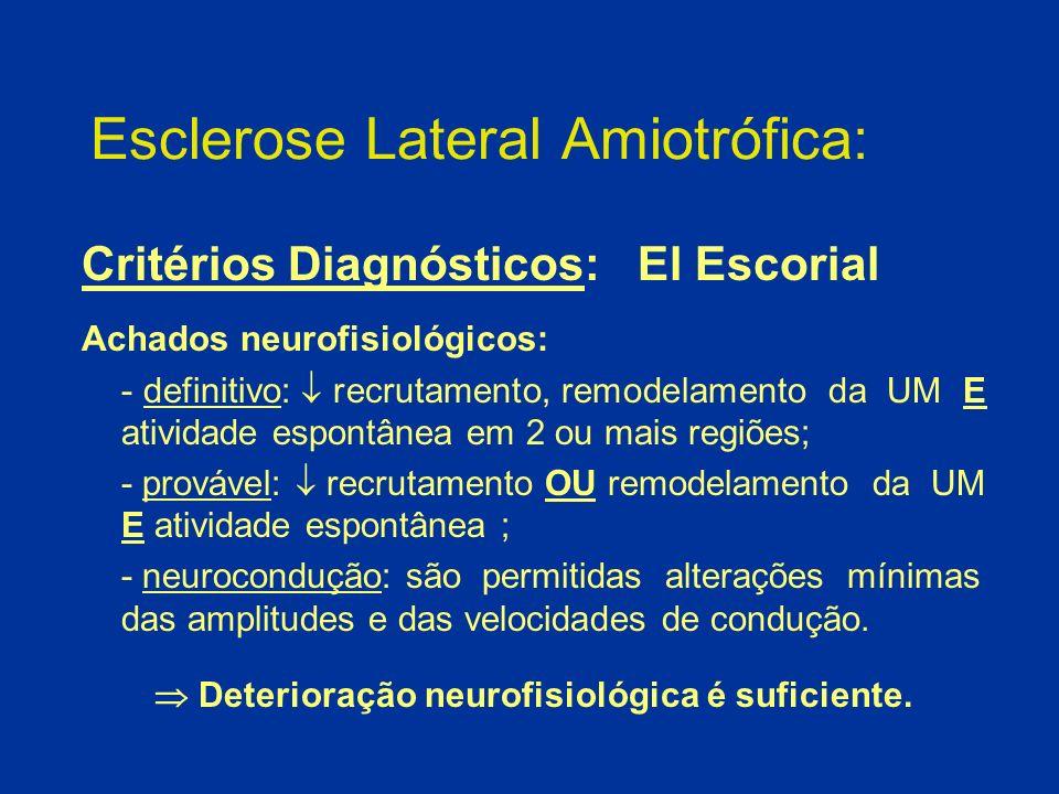 Esclerose Lateral Amiotrófica: Critérios Diagnósticos: El Escorial Achados neurofisiológicos: - definitivo: recrutamento, remodelamento da UM E ativid